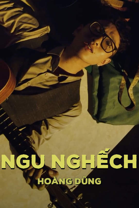 Ngu nghếch - Hoàng Dũng  [Official MV]