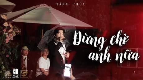 Live In Mây Lang Thang: Tăng Phúc - Đừng Chờ Anh Nữa