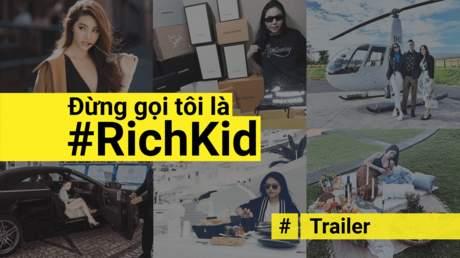 Đừng gọi tôi là #RichKid - Official Trailer