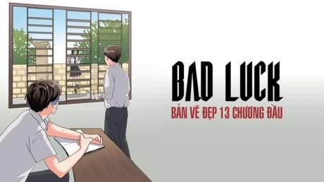 Bad Luck - Bản Vẽ Đẹp 13 Chương