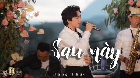 Live In Mây Lang Thang: Tăng Phúc - Sau Này