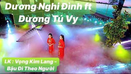 Dương Nghi Đình ft Dương Tú Vy - LK Vọng Kim Lang & Bậu Đi Theo Người