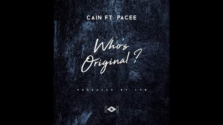 Cain ft. Pacee - Who's Original? (Official Audio)