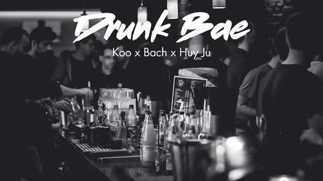 Koo ft. Bach, Huy Ju - Drunk Bae (Lyrics video)