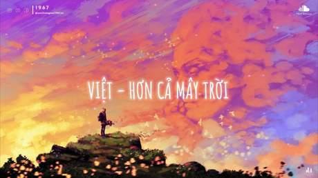 Việt - Hơn Cả Mây Trời (Lofi verion by 1 9 6 7)