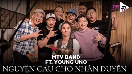 Âm Nhạc Không Giới Hạn - Tập 5: Nguyện Cầu Cho Nhân Duyên (Nhóm MTV ft. Young Uno)