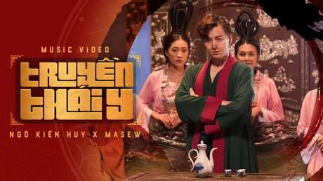 Ngô Kiến Huy x Masew x Đinh Hà Uyên Thư - Official MV: Truyền Thái Y