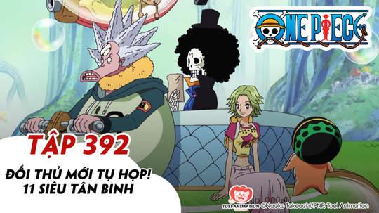 One Piece S11 - Tập 392: Đối thủ mới tụ họp - 11 siêu tân binh
