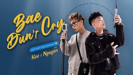 Koo ft. Nguyên. - Bae Dun't Cry + Anh Muốn Nghe Giọng Em (Official MV)