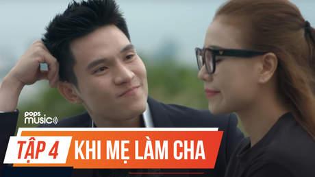Phim ca nhạc 'Khi mẹ làm cha' – Tập 4