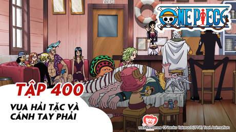 One Piece S11 - Tập 400: Vua hải tặc và cánh tay phải