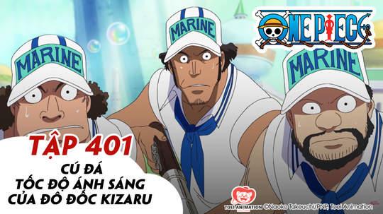 One Piece S11 - Tập 401: Cú đá tốc độ ánh sáng của đô đốc Kizaru