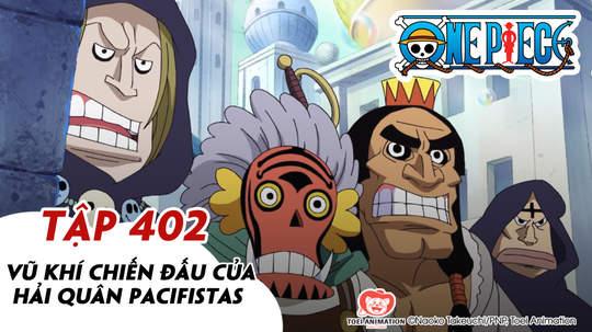 One Piece S11 - Tập 402: Vũ khí chiến đấu của hải quân Pacifistas