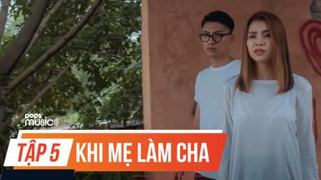 Phim ca nhạc 'Khi mẹ làm cha' – Tập 5