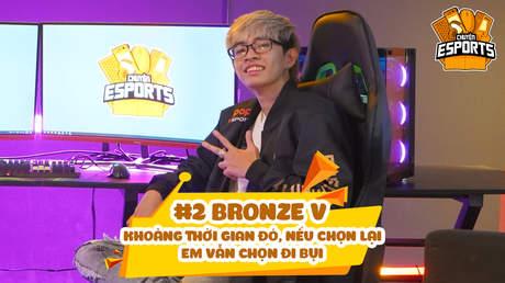 """Chuyện sSports #2 - Bronze V: """"Khoảng thời gian đó, nếu được chọn lại em vẫn chọn đi bụi"""""""