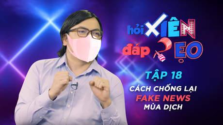 Hỏi xiên đáp xẹo - Tập 18: Cách chống 'fake news' mùa dịch