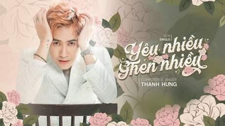 Yêu nhiều ghen nhiều - Thanh Hưng [Official MV]