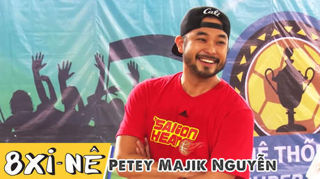 8 xi-nê - Petey Majik Nguyễn