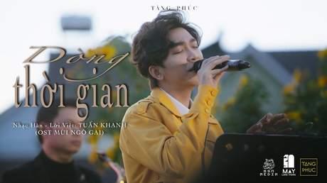 Live In Mây Lang Thang: Tăng Phúc - Dòng Thời Gian