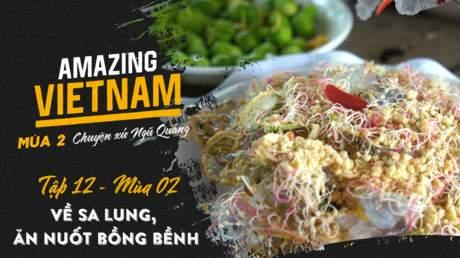 Amazing Vietnam Mùa 2 - Tập 12: Về Sa Lung, ăn nuốt bồng bềnh