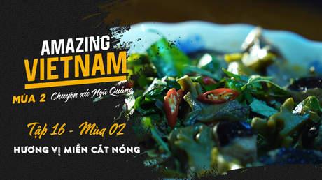 Amazing Vietnam Mùa 2 - Tập 16: Hương vị miền cát nóng