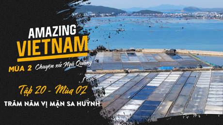 Amazing Vietnam Mùa 2 - Tập 20: Trăm năm vị mặn Sa Huỳnh