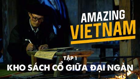 Amazing Vietnam - Tập 1: Kho sách cổ giữa đại ngàn