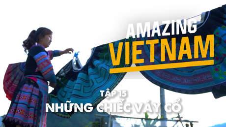 Amazing Vietnam - Tập 15: Những chiếc váy cổ