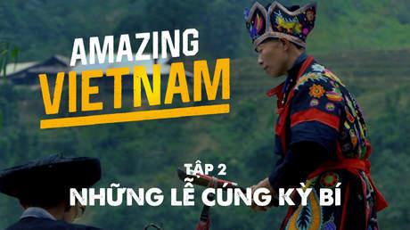 Amazing Vietnam - Tập 2: Những lễ cúng kỳ bí