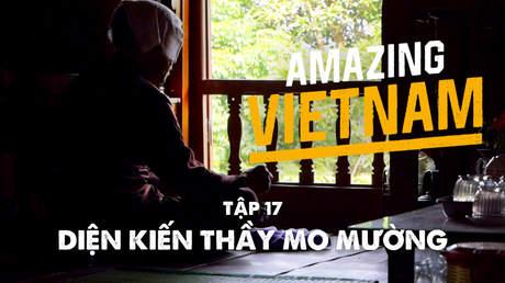 Amazing Vietnam - Tập 17: Diện kiến thầy mo Mường