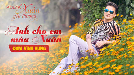Đàm Vĩnh Hưng - Nhạc xuân: Anh cho em mùa xuân