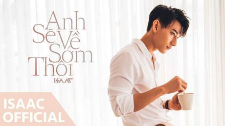 Anh sẽ về sớm thôi - Isaac [Official MV]