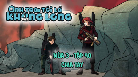 Anh Trai Tôi Là Khủng Long S3 - Tập 40: Chia tay