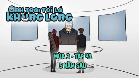 Anh Trai Tôi Là Khủng Long S3 - Tập 41: 5 năm sau