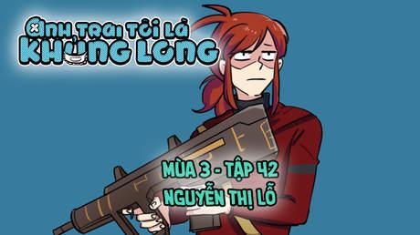 Anh Trai Tôi Là Khủng Long S3 - Tập 42: Nguyễn Thị Lỗ