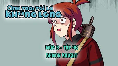 Anh Trai Tôi Là Khủng Long S3 - Tập 46: Demon Knight