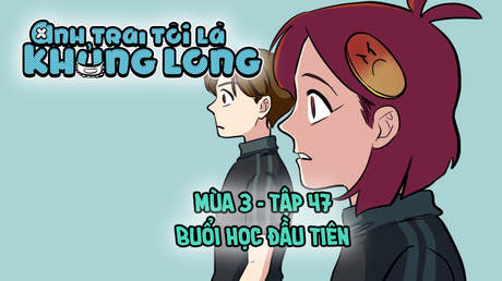 Anh Trai Tôi Là Khủng Long S3 - Tập 47: Buổi học đầu tiên