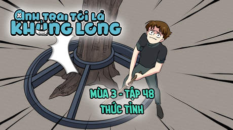 Anh Trai Tôi Là Khủng Long S3 - Tập 48: Thức tỉnh