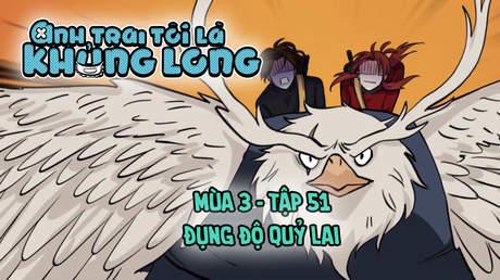 Anh Trai Tôi Là Khủng Long S3 - Tập 51: Đụng độ Quỷ Lai