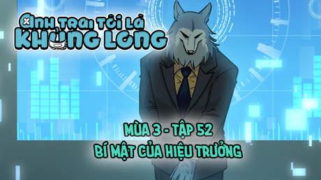 Anh Trai Tôi Là Khủng Long S3 - Tập 52: Bí Mật Của Hiệu Trưởng