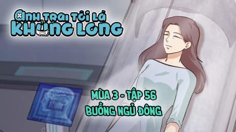 Anh Trai Tôi Là Khủng Long S3 - Tập 56: Buồng ngủ đông