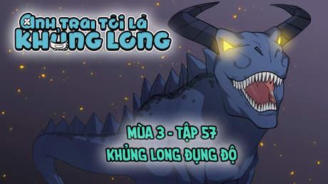 Anh Trai Tôi Là Khủng Long S3 - Tập 57: Khủng long đụng độ
