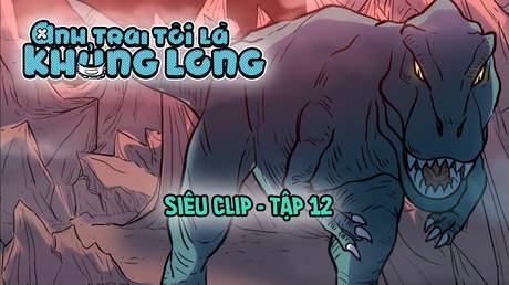Anh Trai Tôi Là Khủng Long - Siêu clip 12