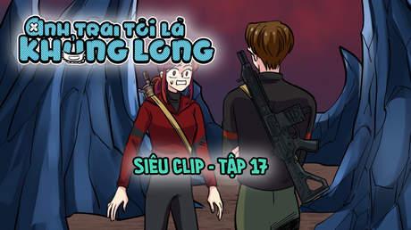 Anh Trai Tôi Là Khủng Long - Siêu clip 17
