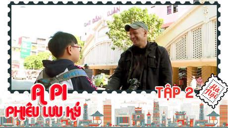 A Pi phiêu lưu ký: Hà Nội 36 phố phường - Tập 2
