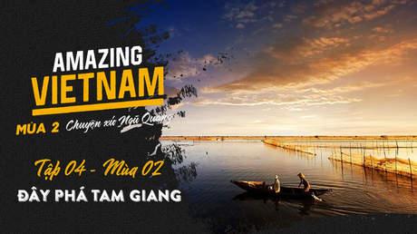 Amazing Vietnam Mùa 2 - Tập 4: Đây phá Tam Giang