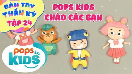 Bàn tay thần kỳ - Tập 24: POPS Kids chào các bạn