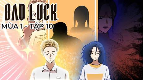 Bad Luck S1 - Tập 10: Tổng tài tỷ tỷ