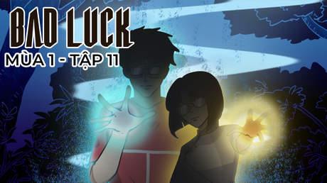 Bad Luck S1 - Tập 11: Thần hộ mệnh