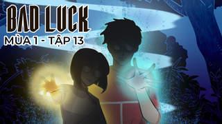 Bad Luck S1 - Tập 13: Cặp đôi bất tử